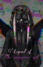 {Legend of the Anonymous Girl} by MoonlightNyoko