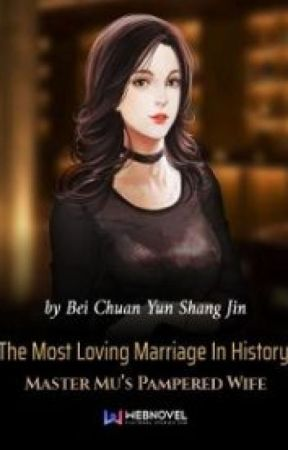 The Most Loving Marriage In History: Master Mu's Pampered Wife by channie61