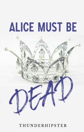 Alice Must Be Dead by thunderhipster