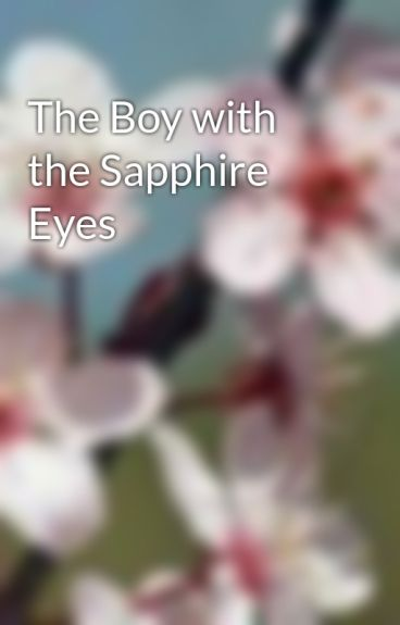 The Boy with the Sapphire Eyes by lisapotterlove