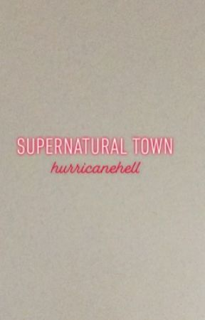 Supernatural Town |✔️| by hurricanehell