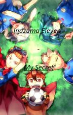 My Secret {--Fanfiction Inazuma Eleven--} by LunaJunk0