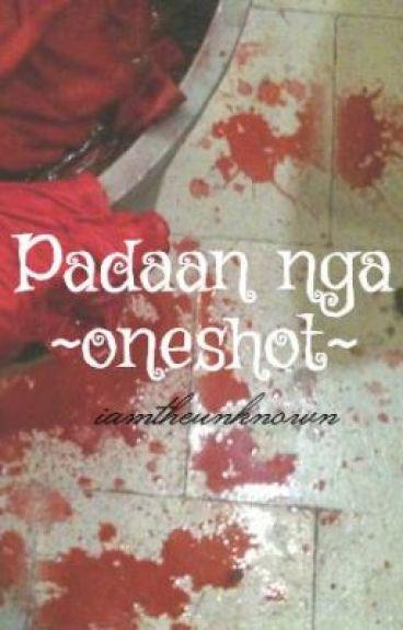 Padaan nga ~oneshot~ by iamtheunknown