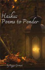 Haiku: Poems to Ponder by regerman