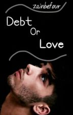 Debt Or Love | ZM +18 | by zainbefour