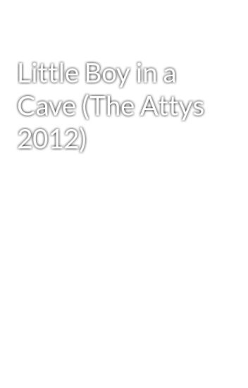 Little Boy in a Cave (The Attys 2012)