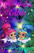 When Worlds Collide by ShimmerTheGenie