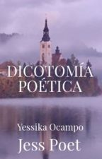 DICOTOMÍA POÉTICA  by Yessika_poetry