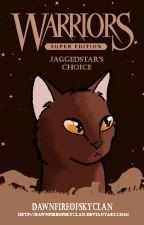 Jaggedstar's Choice by DawnfireOfSkyClan