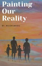 Painting Our Reality by MajorMagic