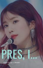 Pres, I.... [Eunbi x Reader] [COMPLETED] by KhoaHo431