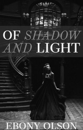 Of Shadow and Light (Preview) by EbonyOlson