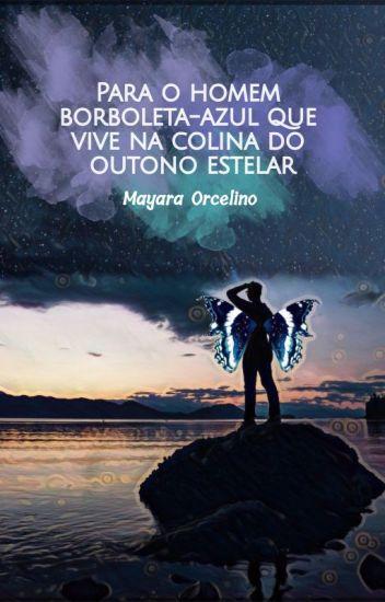 Para o homem borboleta-azul que vive na colina do outono estelar