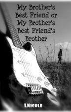 My Brother's Best Friend or My Brother's Best Friend's Brother by lnicole