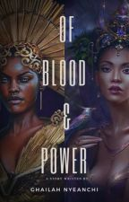 Of Blood & Power  by SerenaxSELENA