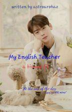 My English Teacher(Binwoo)✔ by astroarohaz