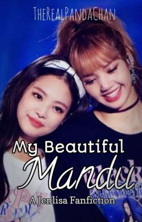 My Beautiful Mandu - Jenlisa Fanfiction by TheRealPandaChan