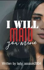 I will MAiD you MIne by lady_assasin2004
