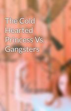 The Cold Hearted Princess Vs. Gangsters by black_Lil