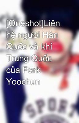 [Oneshot]Liên hệ người Hàn Quốc và khỉ Trung Quốc của Park Yoochun