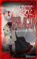 Yandere Rise Again ||COMPLETED|| by Shikiorin