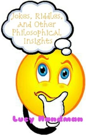 Jokes, Riddles, and Other Philosophical Insights by Mistyswirl