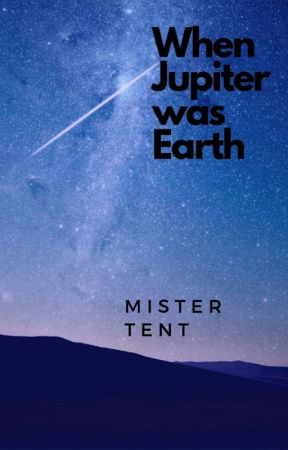 When Jupiter was Earth by MisterTent