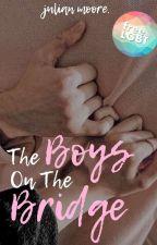 The Boys on The Bridge ✓ by -cynicaloptimism-