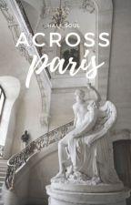 Across Paris » h.s [EN PROCESO DE EDICIÓN] by halfsoul