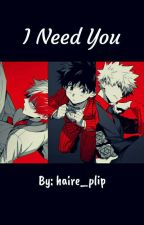 I Need You (TodoBakuDeku x Reader) by haire_plip