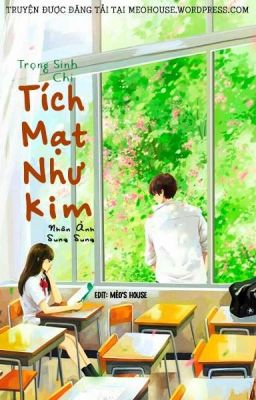 Đọc truyện [HĐ-Edit] Trọng Sinh Chi Tích Mạt Như Kim - Nhân Ảnh Sung Sung