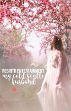 REBIRTH ENTERTAINMENT : MY COLD GENTLE HUSBAND by jelliccaa