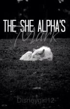 The She Alpha's Mark (Book 2) by DisneyGirl12