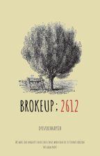 BROKEUP; 2612 by wangwingwungwengwong