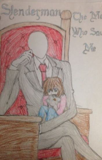 Slenderman: The Man Who Saved Me (A Slenderman's Daughter FanFic)