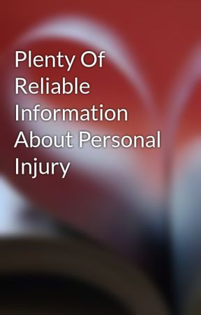 Plenty Of Reliable Information About Personal Injury by garyneinstein