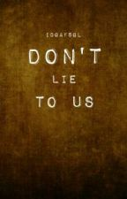 Don't Lie To Us by IDGAFSGL
