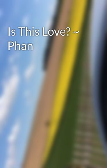 Is This Love? ~ Phan