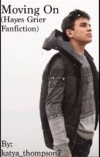 Moving on (Hayes Grier Fanfiction by Queenm106
