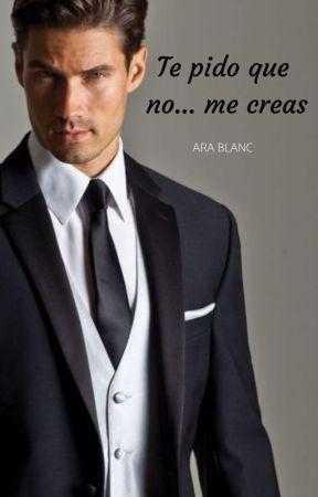 """Te pido que no me creas #10 SAGA """"PASIONES OCULTAS""""  (Independiente) by AriaBlanco2"""