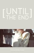 Until The End [2016] by ExclusivelyLisa