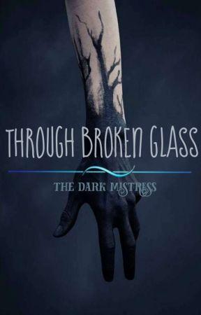 Through Broken Glass (EDITING) by The-Dark-Mistress