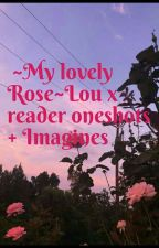 ~My Lovely Rose~lou x reader oneshots!! ( Uglydolls) by AesthicGirl1987