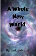 A Whole New World by pink_zebra_13