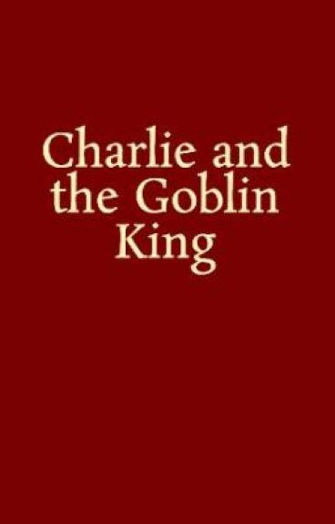 Charlie and the Goblin King by mygoditsraining