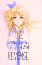 The Celestial Revenge [BEING EDITED] by LunaStar2000
