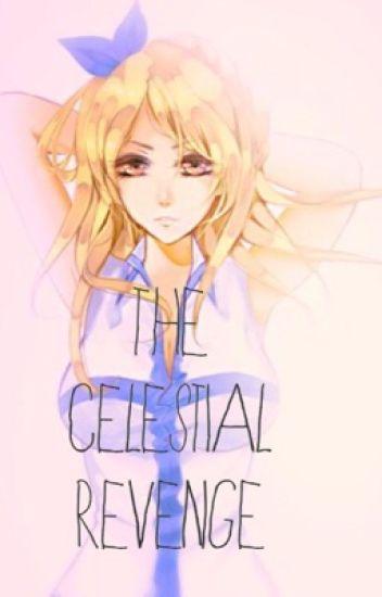 The Celestial Revenge [BEING EDITED]
