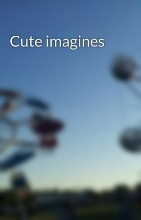 Cute imagines by stereotypicaln3rd