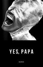 Yes, Papa by lancholic