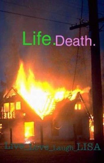 Life. Death.